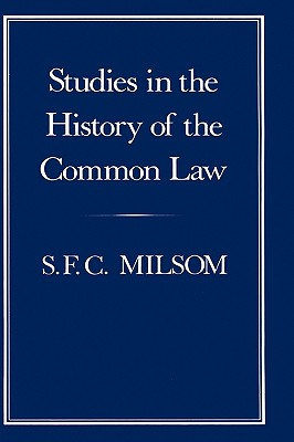 Studies in the History of the Common Law - Milsom, S F C