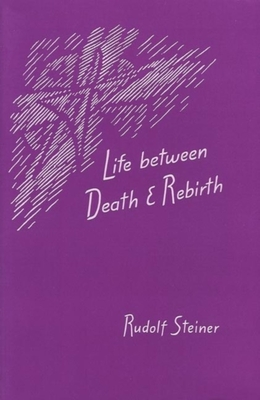 Life Between Death and Rebirth - Steiner, Rudolf, and Querido, R M (Translated by), and Querido, Rene M (Translated by)