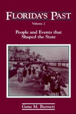 Florida's Past: People and Events That Shaped the State - Burnett, Gene M