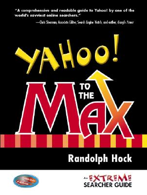 Yahoo! to the Max: An Extreme Searcher Guide - Hock, Randolph
