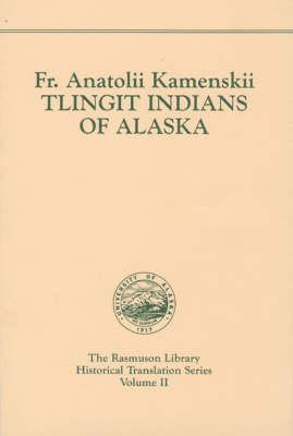 Tlingit Indians of Alaska. Rasmuson Vol. 2. - Kamenskii, Anatolii, and Kan, Sergei (Translated by), and Anatolii