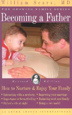 Becoming a Father: How to Nurture & Enjoy Your Family - Sears, William, MD, and Froehlich, Paul D (Foreword by)