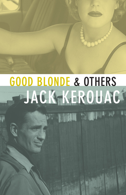 Good Blonde - Kerouac, Jack, and Allen, Donald (Editor), and Creeley, Robert (Preface by)