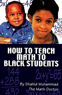 How to Teach Math to Black Students - Muhammad, Shahid