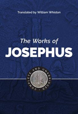 The Works of Josephus - Josephus, Flavius, and Whiston, William (Translated by)