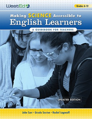 Making Science Accessible to English Learners, Grades 6-12: A Guidebook for Teachers - Carr, John, and Sexton, Ursula, and Lagunoff, Rachel