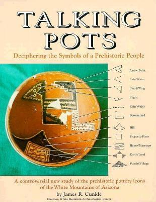 Talking Pots: Deciphering the Symbols of a Prehistoric People - Cunkle, James R