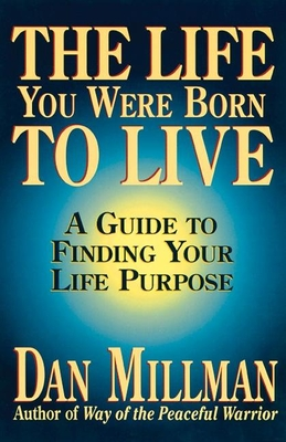 The Life You Were Born to Live: A Guide to Finding Your Life Purpose - Millman, Dan (Preface by)