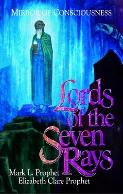 Lords of the Seven Rays - Prophet, Mark L, and Prophet, Elizabeth Clare