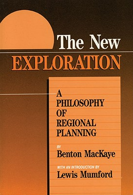 The New Exploration: A Philosophy of Regional Planning - Mackaye, Benton, and Startzell, David N (Foreword by), and Mumford, Lewis, Professor (Introduction by)