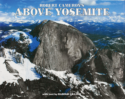 Above Yosemite - Cameron, Robert (Photographer), and Gilliam, Harold (Text by)