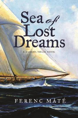 Sea of Lost Dreams: A Dugger/Nello Novel - Mate, Ferenc