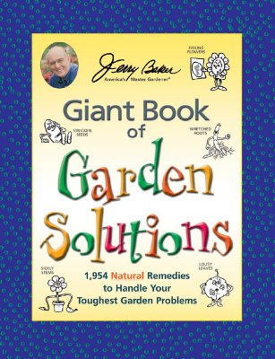 Jerry Baker's Giant Book of Garden Solutions: 1,954 Natural Remedies to Handle Your Toughest Garden Problems - Baker, Jerry
