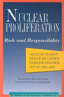 Nuclear Proliferation: Risk and Responsibility - Allison, Graham T, and De Carmoy, Herve, and Delpech, Therese