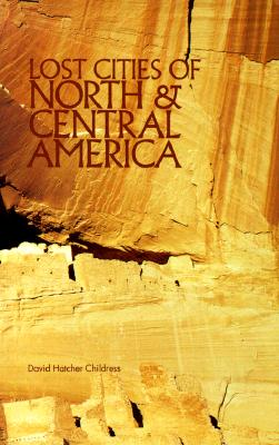 Lost Cities of North & Central America - Childress, David Hatcher