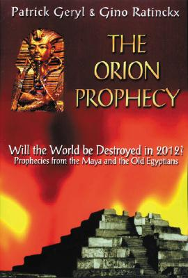 The Orion Prophecy: Will the World Be Destroyed in 2012? - Geryl, Patrick