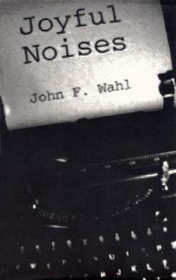 Joyful Noises - Wahl, John F