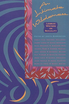 An Intimate Wilderness: Lesbian Writers on Sexuality - Barrington, Judith (Editor)