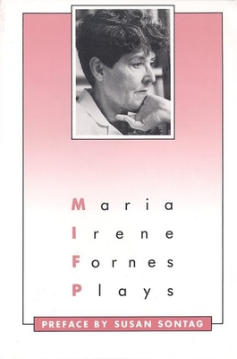 Plays: Maria Irene Fornes - Fornes, Marma Irene, Ms., and Fornes, Maria Irene, and Sontag, Susan (Preface by)