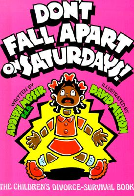 Don't Fall Apart on Saturdays!: The Children's Divorce-Survival Book - Moser, Adolph