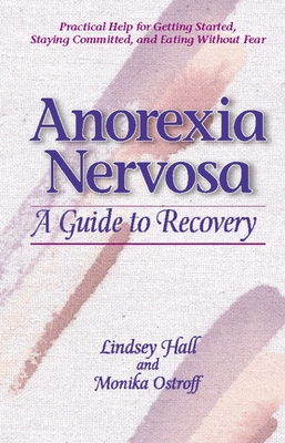 Anorexia Nervosa: A Guide to Recovery - Hall, Lindsey, and Ostroff, Monika