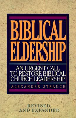Biblical Eldership - Strauch, Alexander