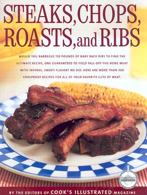 Steaks, Chops, Roasts and Ribs - Cook's Illustrated Magazine (Editor), and Burgoyne, John (Illustrator), and Tremblay, Carl (Photographer)