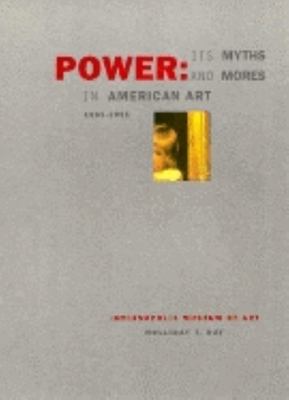 Power: Its Myths and Mores in American Art, 1961-1991 - Day, Holliday T, and Wallis, Brian, and Chave, Anna