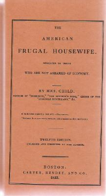 The American Frugal Housewife: Dedicated to Those Who Are Not Ashamed of Economy - Child, Lydia Marie, and Child, Mrs Lydia Maria