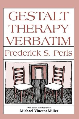 Gestalt Therapy Verbatim - Perls, Frederick S, and Wysong, Joe (Editor), and Miller, Michael Vincent (Introduction by)