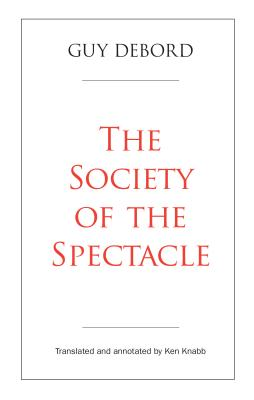 The Society of the Spectacle - Debord, Guy, and Knabb, Ken (Translated by)
