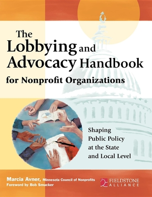 The Lobbying and Advocacy Handbook for Nonprofit Organizations: Shaping Public Policy at the State and Local Level - Avner, Marcia, and Smucker, Bob (Foreword by)