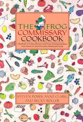 The Frog Commissary Cookbook - Poses, Steven, and Clark, Anne