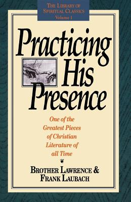 Practicing His Presence - Brother Lawrence, and Laubach, Frank C, and Edwards, Gene (Editor)