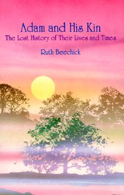 Adam and His Kin: The Lost History of Their Lives and Times - Beechick, Ruth