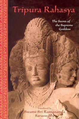 Tripura Rahasya: The Secret of the Supreme Goddess - Sri Ramanananda, and Ramanananda, Sri