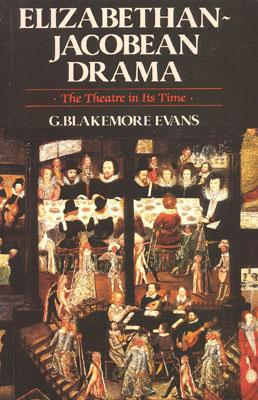 Elizabethan Jacobean Drama: The Theatre in Its Time - Evans, G Blakemore (Editor), and Evans, Blakemore G (Editor)