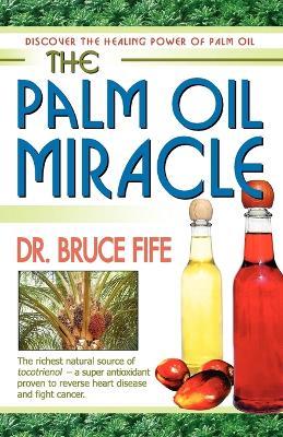 The Palm Oil Miracle - Fife, Bruce, C.N., N.D.