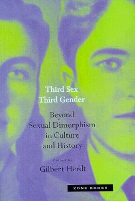 Third Sex, Third Gender: Beyond Sexual Dimorphism in Culture and History - Herdt, Gilbert H (Editor)
