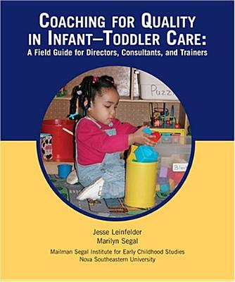 Coaching for Quality in Infant-Toddler Care: A Field GD for Directors, Consultants and Trainers - Leinfelder, Jesse, and Segal, Marilyn M