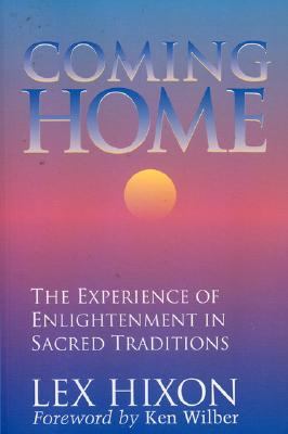 Coming Home: The Experience of Enlightenment in Sacred Traditions - Hixon, Lex, and Wilber, Ken (Foreword by)