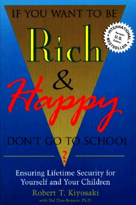 If You Want to Be Rich and Happy, Don't Go to School?: Ensuring Lifetime Security for Yourself.. - Kiyosaki, Robert T, and Bennett, Hal Zina, PH.D. (Editor)