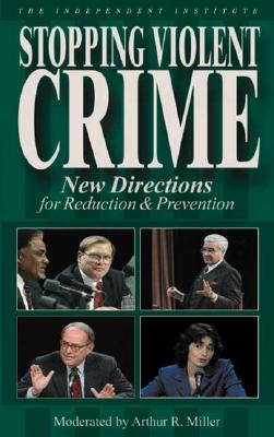 Stopping Violent Crime: New Directions for Reduction & Prevention - Miller, Arthur R