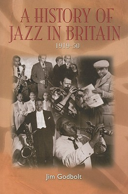 A History of Jazz in Britain 1919-50 - Godbolt, Jim