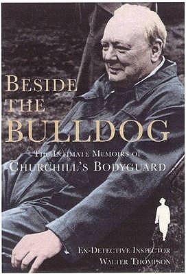 Beside the Bulldog: The Intimate Memoirs of Churchill's Bodyguard - Thompson, Walter