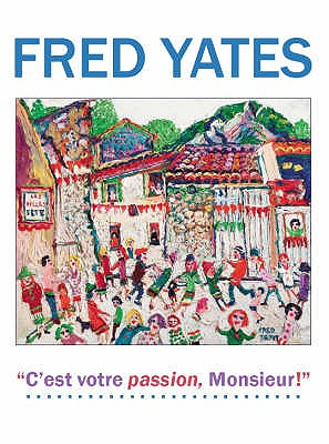 Fred Yates: C'est Votre Passion Monsieur! - Yates, Fred (Artist), and Martin, John (Foreword by), and Mallett, Francis (Editor)