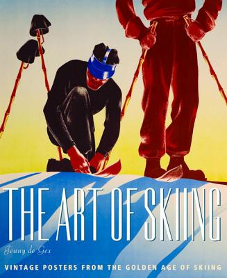 The Art of Skiing: Vintage Posters from the Golden Age of Winter Sport - De Gex, Jenny
