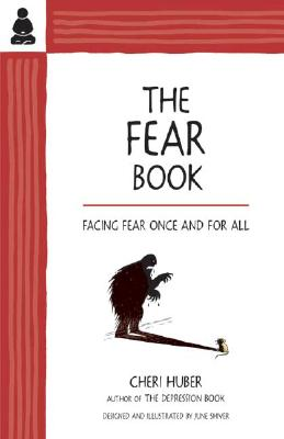 The Fear Book: Facing Fear Once and for All - Huber, Cheri