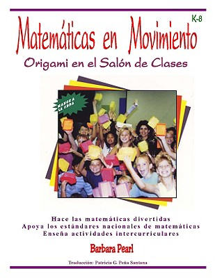 Matematicas en Movimiento: Origami en el Salon de Clases: Manos a la Obra Con una Estrategia Creativa en la Ensenanza de las Matematicas - Pearl, Barbara Elizabeth, and Pena Santana, Patricia G (Translated by)