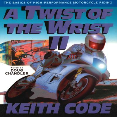 Twist of the Wrist Vol. II the Basics of High Performance Motorcycle Riding - Code, Keith